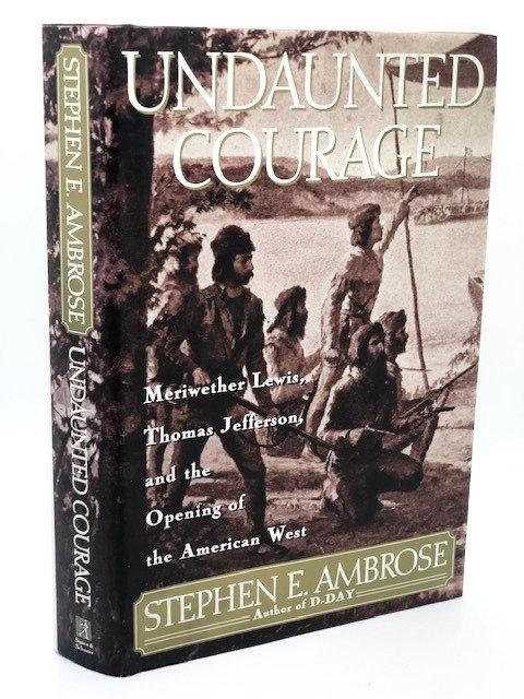 Undaunted Courage, by Stephen E. Ambrose