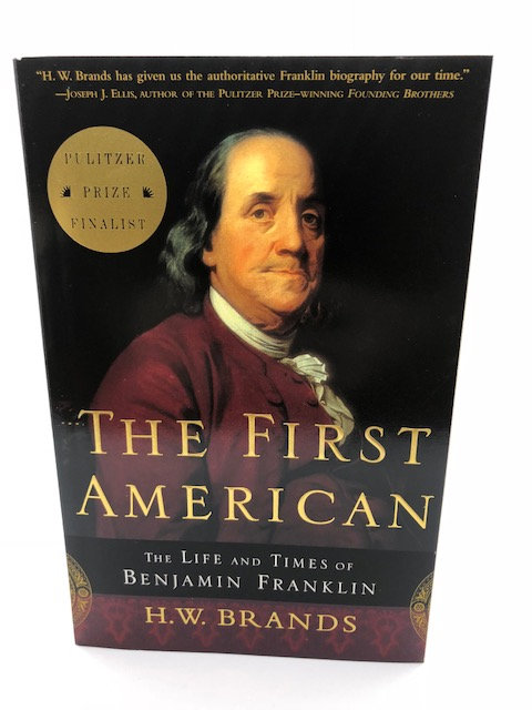 The First American: The Life and Times of Benjamin Franklin, by H.W. Brand