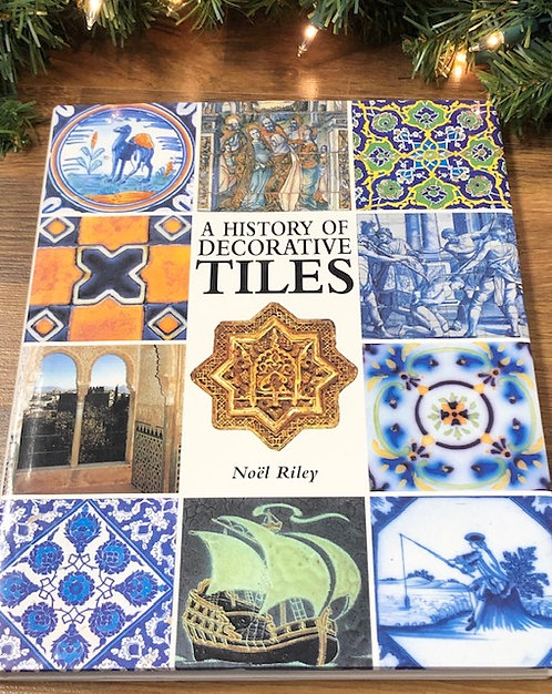 A History of Decorative Tiles, by Noel Riley