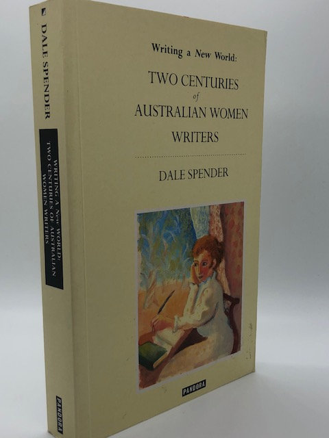Writing A New World: Two Centuries of Australian Women Writers