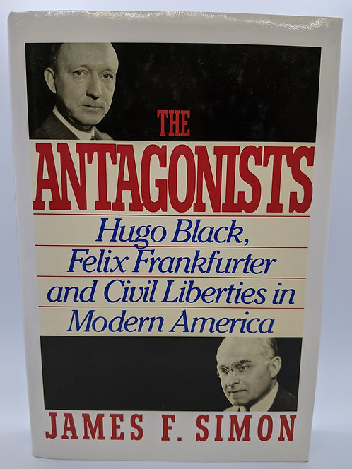 The Antagonists: Hugo Black, Felix Frankfurter & Civil Liberties in Modern U.S.A