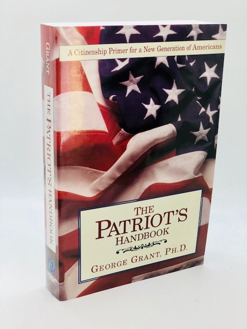 The Patriot's Handbook, by George Grant