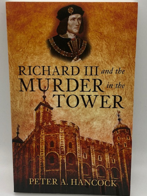 Richard III and the Murder In The Tower, by Peter A. Hancock