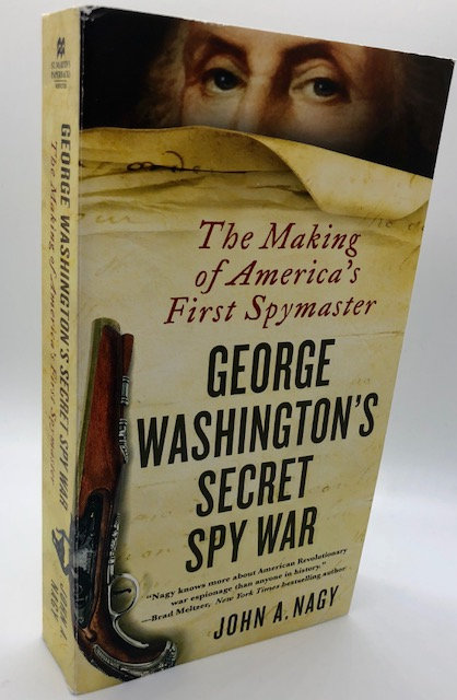 George Washington's Secret Spy War, by John A. Nagy