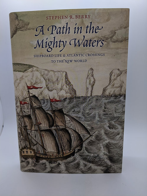 Path in the Mighty Waters: Shipboard Life & Atlantic Crossings to the New World