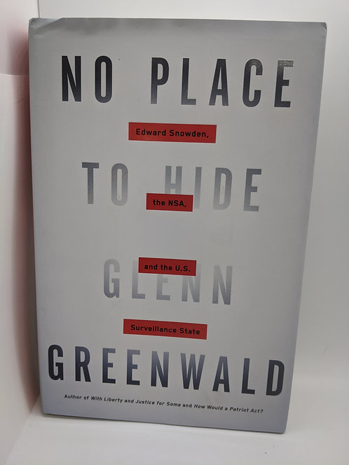 No Place to Hide: Edward Snowden, the NSA, and the U.S. Surveillance System
