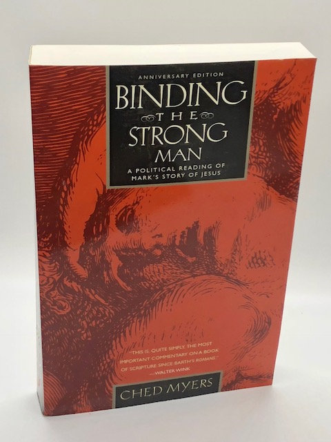 Binding the Strong Man: A Political Reading of Mark's Story of Jesus Christ