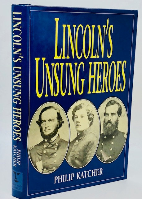 Lincoln's Unsung Heroes, by Philip Katcher