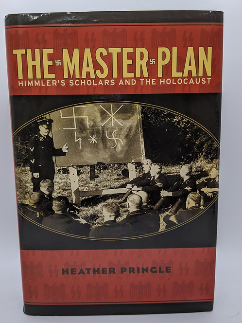 The Master Plan: Himler's Scholars and the Holocaust