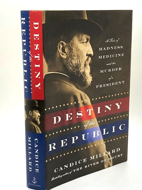 Destiny of the Republic: Tale of Madness, Medicine, & the Murder of a President
