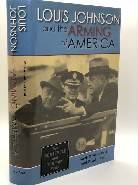 Louis Johnson and the Arming of America: The Roosevelt and Truman Years