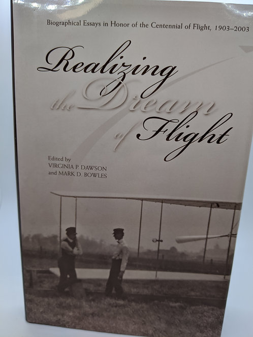 Realizing the Dream of Flight: Biographical Essays in Honor of Centennial Flight