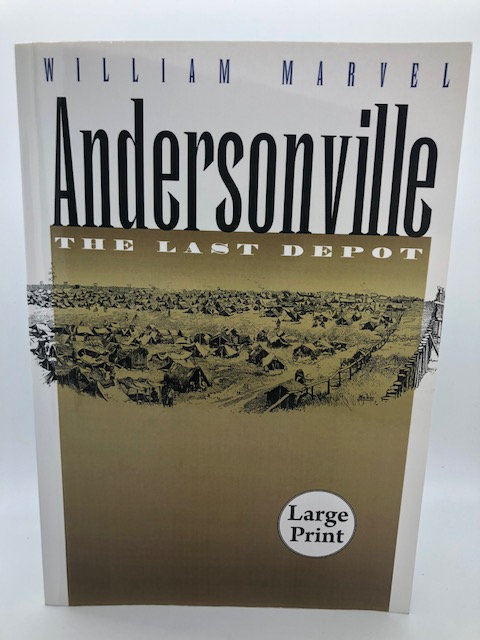 Andersonville: The Last Depot, by William Marvel