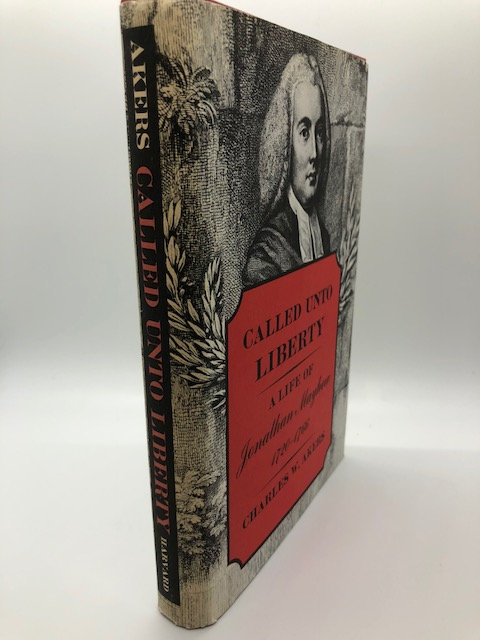 Called unto liberty;: A life of Jonathan Mayhew, 1720-1766, by Charles W. Akers