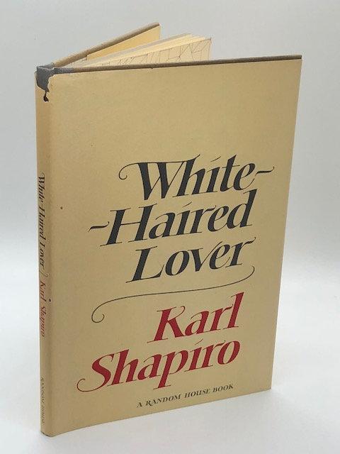 White-Haired Lover, by Karl Shapiro
