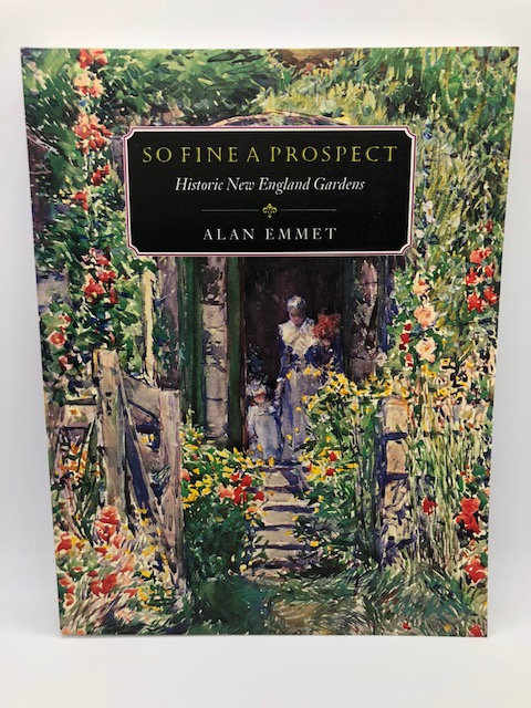 So Fine A Prospect: Historic New England Gardens, by Alan Emmet
