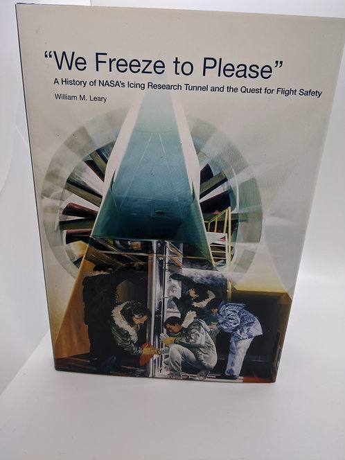 """""""We Freeze to Please:"""" A History of NASA's Icing Research Tunnel"""