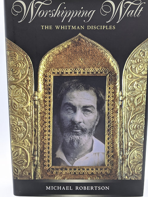 Worshipping Walt: The Whitman Disciples