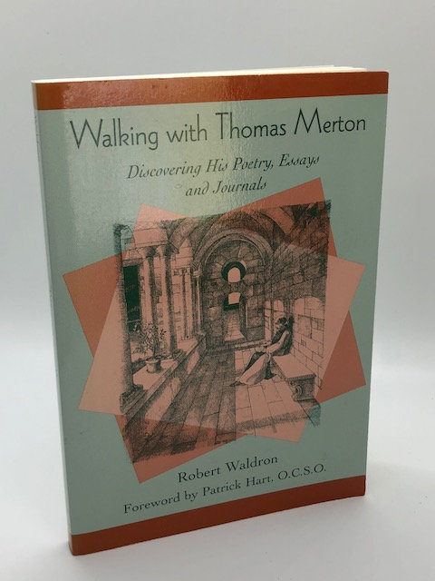 Walking With Thomas Merton: Discovering His Poetry, Essays and Journals