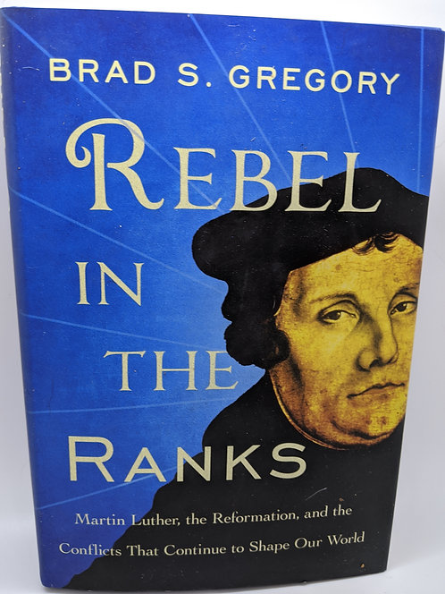 Rebel in the Ranks: Martin Luther