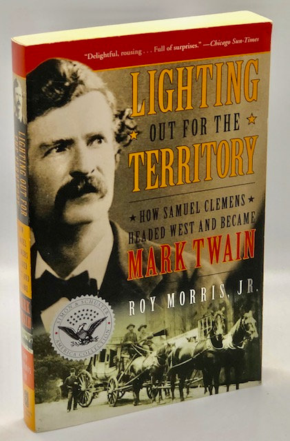 Lighting Out For The Territory: Mark Twain, by Roy Morris, Jr.