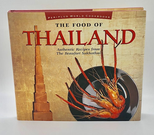 The Food of Thailand: Authentic Recipes from the Beaufort Sukhothai