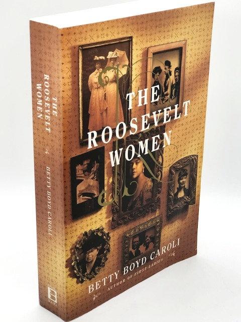 The Roosevelt Women: A Portrait in Five Generations, by Betty Boyd Caroli
