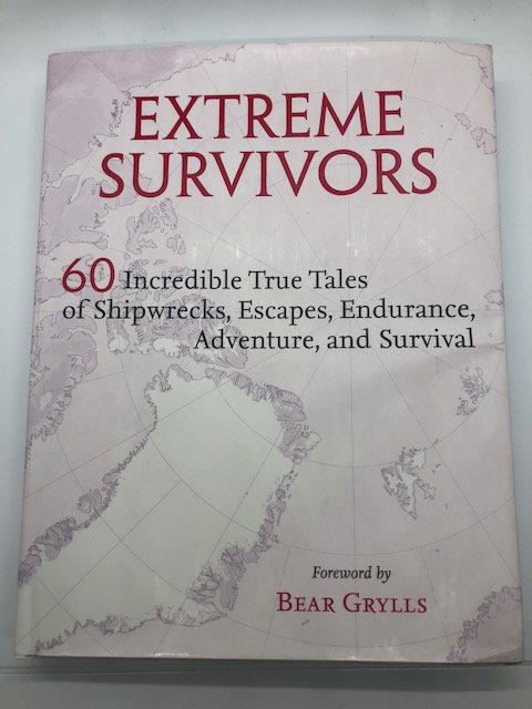 Extreme Survivors: 60 Incredible True Tales of Shipwrecks, Escapes, Endurance