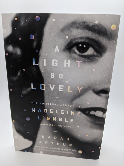 A Light So Lovely: The Spiritual Legacy of Madeleine L'Engle