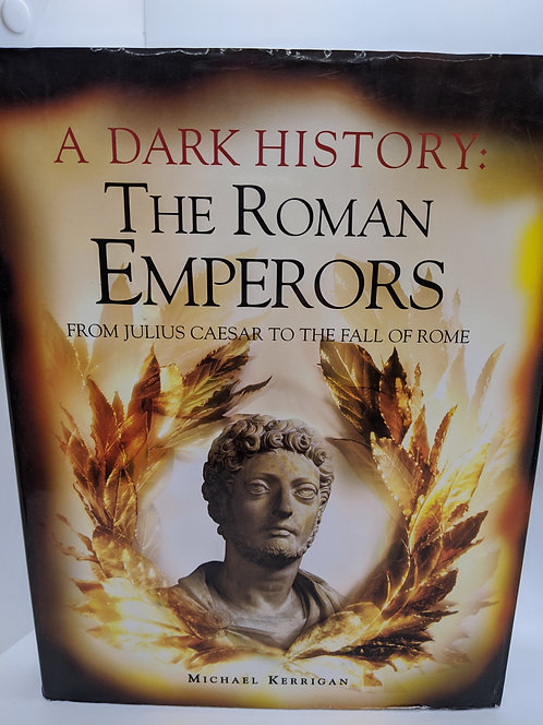 A Dark History: The Roman Emperors, from Julius Caesar to the Fall of Rome