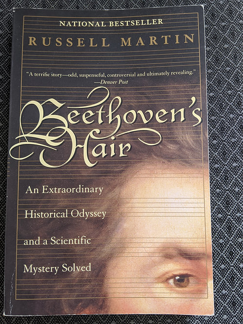 Beethoven's Hair: Extraordinary Historical Odyssey & a Scientific Mystery Solved