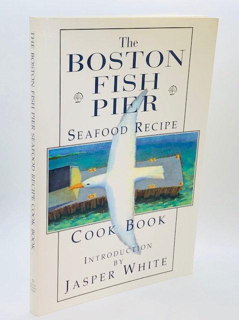 The Boston Fish Pier Seafood Recipe Cookbook