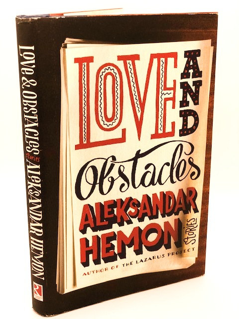 Love and Obstacles: Stories by Alexsander Hemon