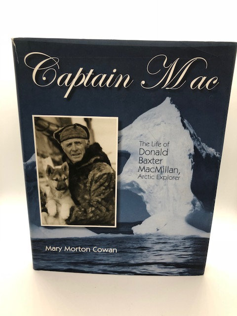 Captain Mac: The Life of Donald Baxter MacMillan Arctic Explorer
