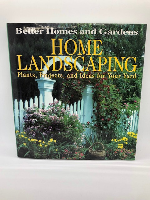 Home Landscaping: Plants, Projects, and Ideas for Your Yard