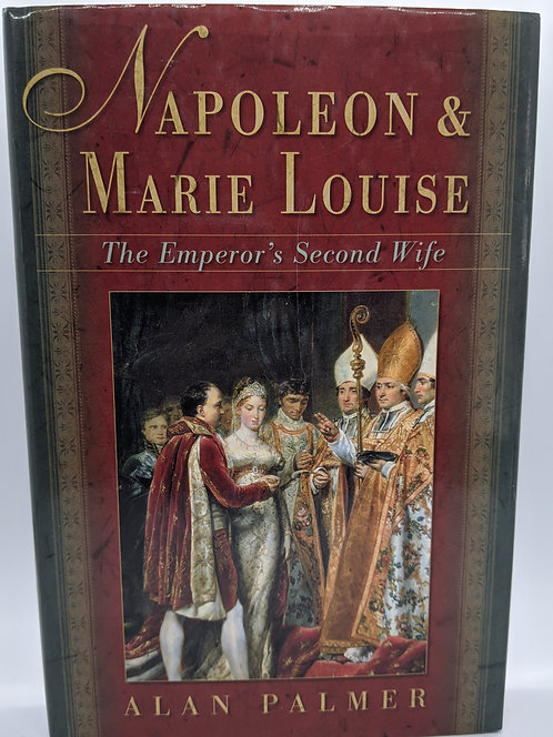 Napoleon & Marie Louise: The Emperor's Second Wife