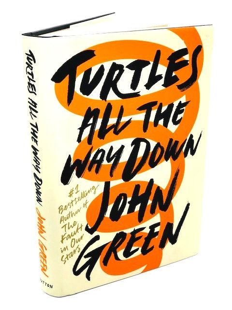 Turtles All The Way Down, A Novel, by John Green