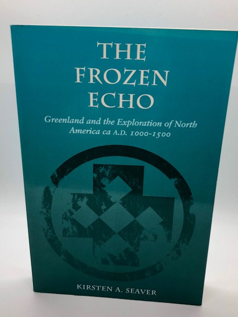 The Frozen Echo: Greenland and the Exploration of North America, ca. A.D. 1000-1