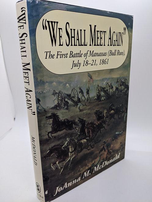 """We Shall Meet Again"": The First Battle of Manassas (Bull Run), July 18-21, 1861"