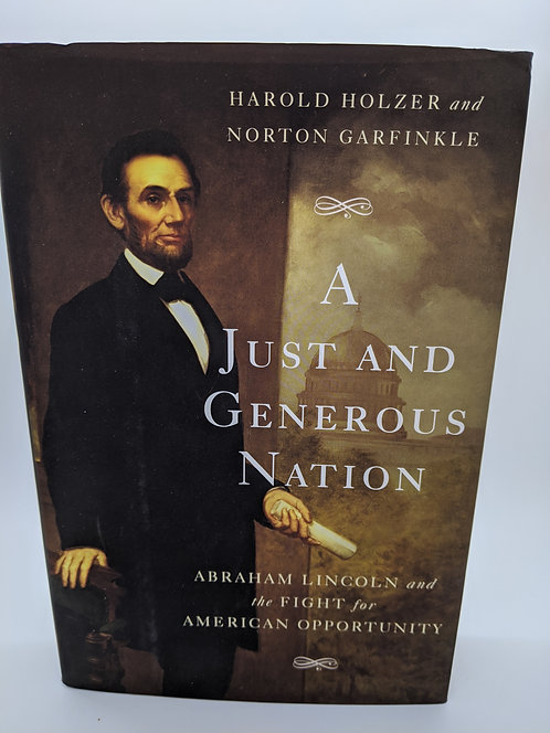 A Just and Generous Nation: Lincoln and the Fight for American Opportunity