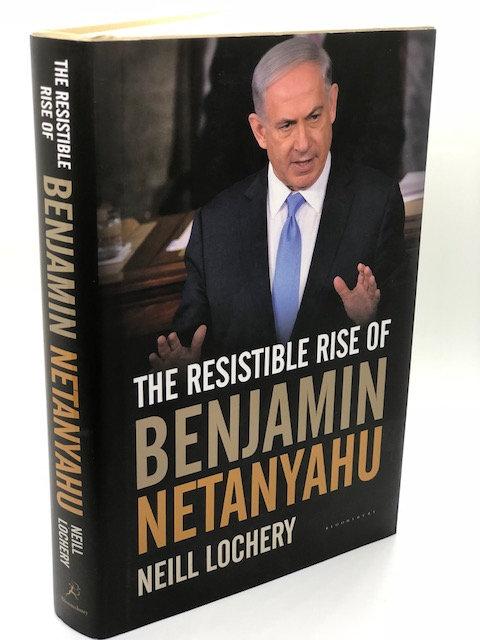 The Resistible Rise of Benjamin Netanyahu, by Neill Lochery