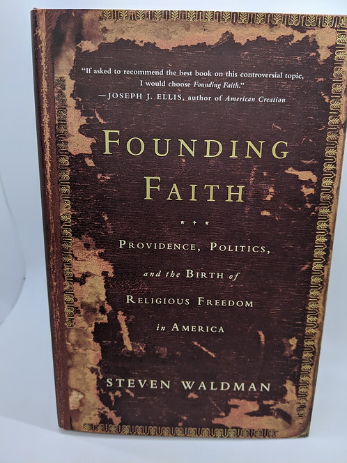 Founding Faith: Providence, Politics, & the Birth of Religious Freedom in Amer