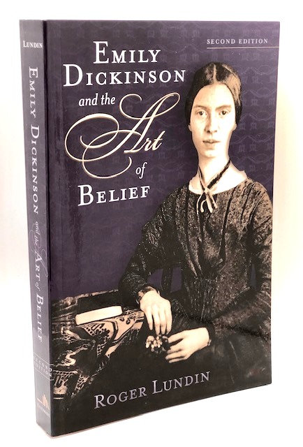 Emily Dickinson and the Art of Belief, by Roger Lundin
