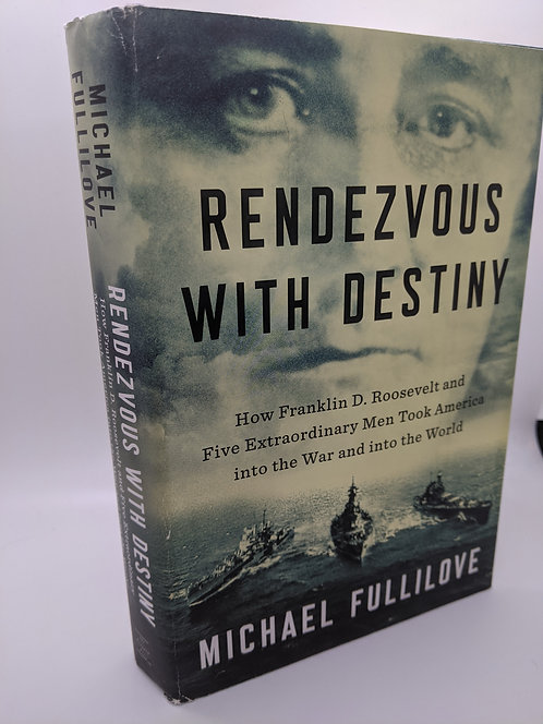 Rendezvous with Destiny: How FDR & 5 Extraordinary Men Took America into the War