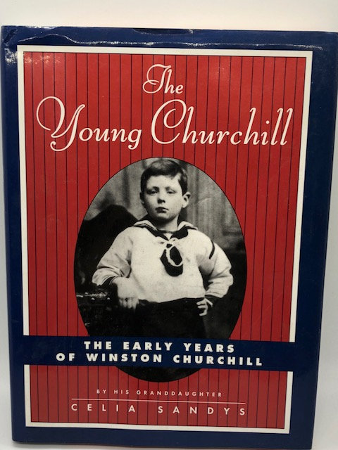 The Young Churchill: The Early Years of Winston Churchill, by Celia Sandys
