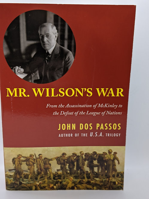 Mr. Wilson's War: Assassination of McKinley to the Defeat of League of Nations