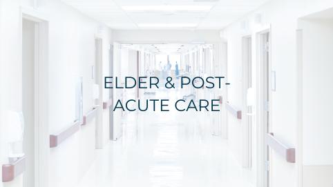 ELDER & POST-ACUTE CARE