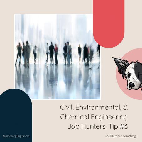 Civil, Environmental, and Chemical Engineering Job Hunters:  Tip #3