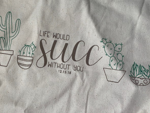 Life Would Succ Without You Tote