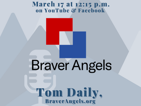 March 17 : The Rev. Tom Daily, Braver Angels (an organization working to bridge the partisan divide)